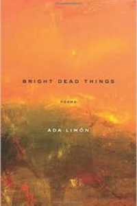 on Bright Dead Things by Ada Limón