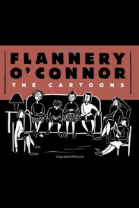 on Flannery O'Connor: The Cartoons edited by Kelly Gerald